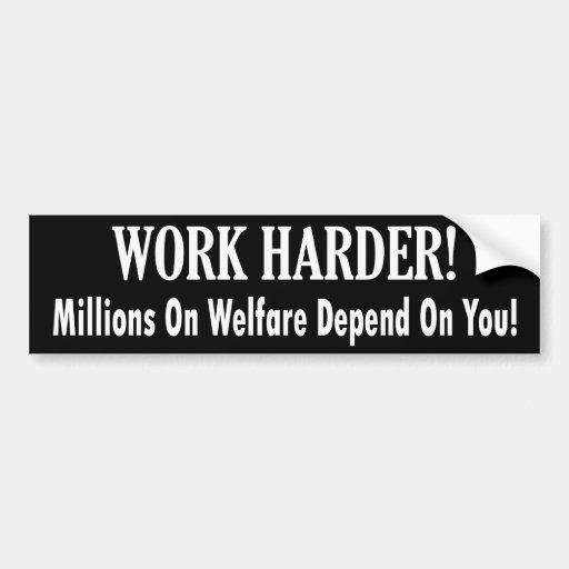Work Harder - Millions on Welfare Depend on You Bumper Sticker
