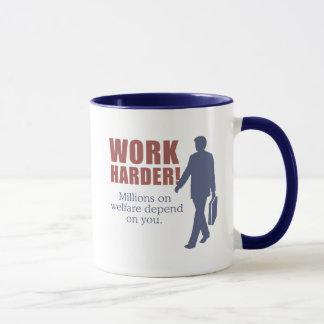 Work Harder. Millions on welfare depend on you. - Mug