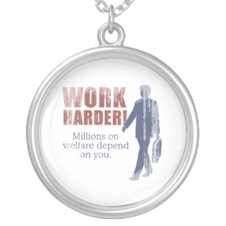 Work Harder. Millions on welfare depend on you. -  Necklace