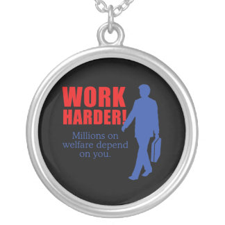 Work Harder. Millions on welfare depend on you. Round Pendant Necklace