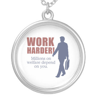 Work Harder. Millions on welfare depend on you. - Round Pendant Necklace