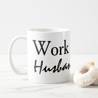 Work Husband custom Coffee Mug