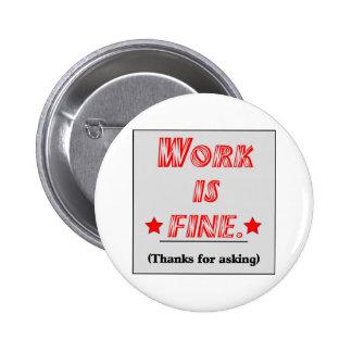 Work is Fine 6 Cm Round Badge