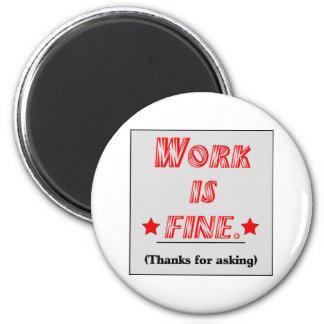 Work Is Fine 6 Cm Round Magnet
