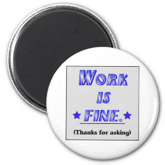 Work Is Fine Fridge Magnet