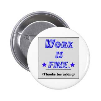 Work Is Fine Pinback Buttons