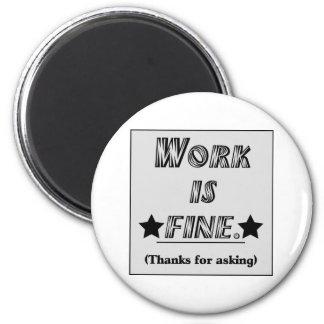 Work is Fine Refrigerator Magnet