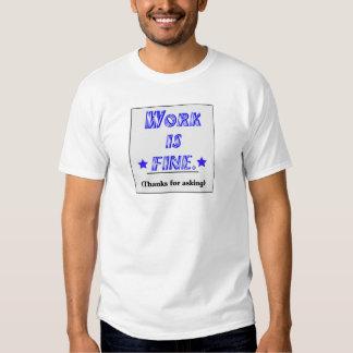 Work Is Fine Tshirts