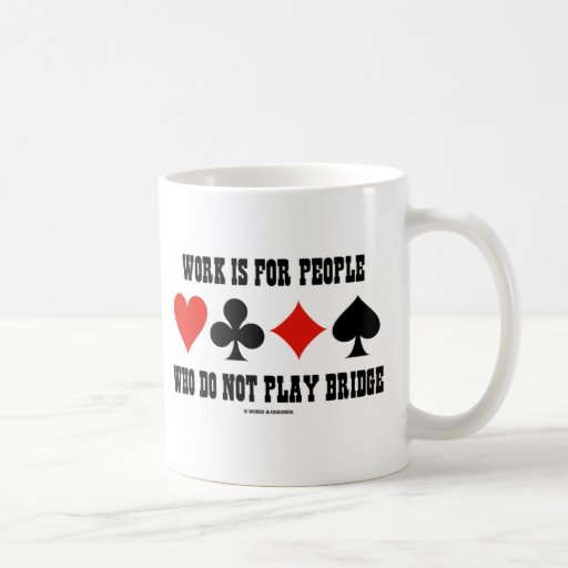 Work Is For People Who Do Not Play Bridge Mugs
