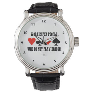 Work Is For People Who Do Not Play Bridge Watch