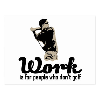 Work Is For People Who Don't Golf Postcard