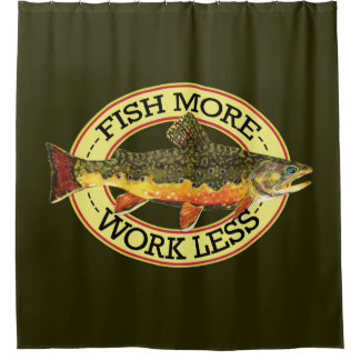 Work Less - Fish More Shower Curtain