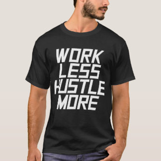 Work Less Hustle More - White T-Shirt