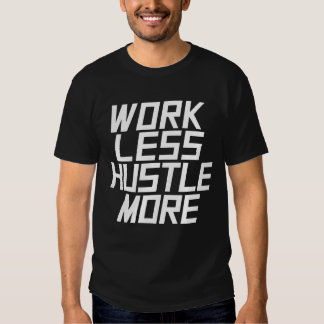Work Less Hustle More - White T-shirts
