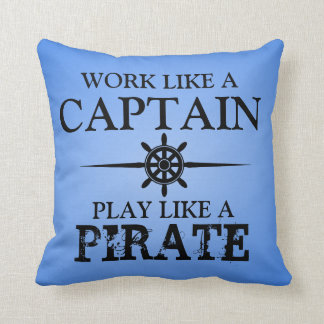 Work Like A Captain, Play Like A Pirate Cushion