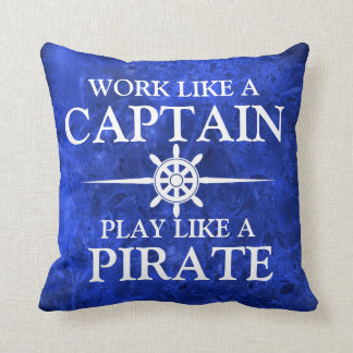 Work like a captain, play like a pirate cushions
