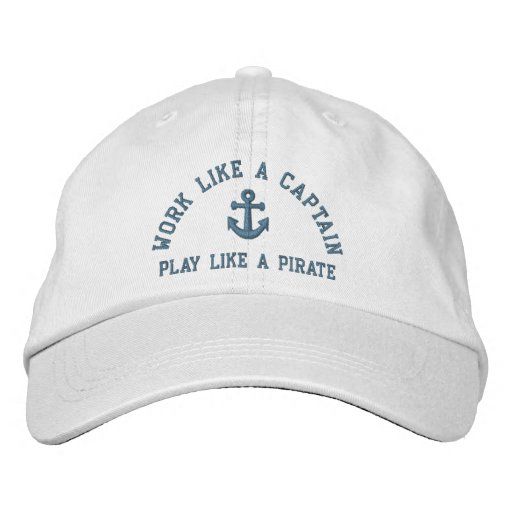 Work Like A Captain Play Like A Pirate Embroidered Hats