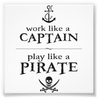 Work Like a Captain, Play Like a Pirate Photo Print