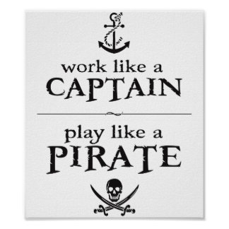 Work Like a Captain, Play Like a Pirate Poster