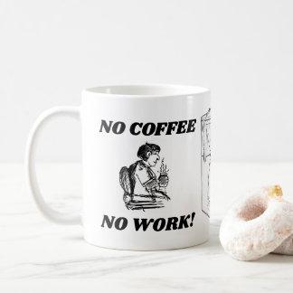 WORK MUGS , NO COFFEE, NO WORK COFFEE MUG