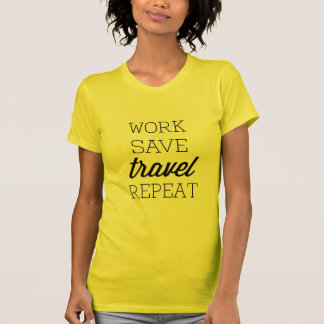 Work Save Travel Repeat T-shirt