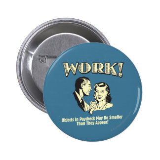 Work: Smaller Than They Appear 6 Cm Round Badge