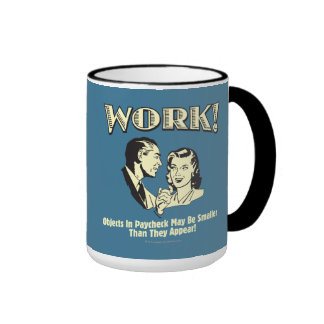 Work: Smaller Than They Appear Ringer Mug