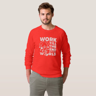 Work Till The End of The World Sweatshirt