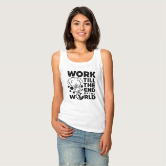 Work Till The End of The World Tank Top