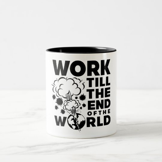 Work Till The End of The World Two-Tone