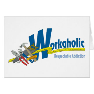 Workaholic Respectable Addiction Greeting Card
