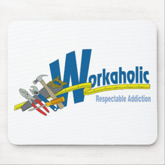 Workaholic Respectable Addiction Mouse Mat