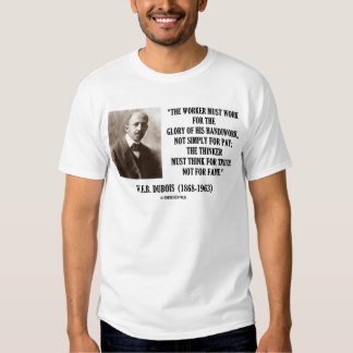 Worker Must Work For Handiwork Thinker Truth Quote T-shirt