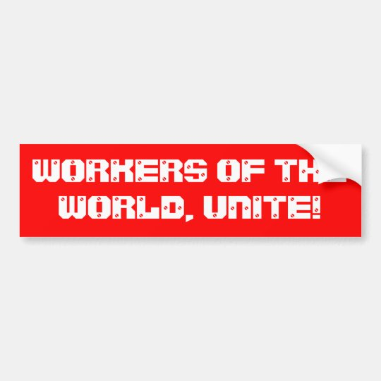 """Workers of the world, unite!"" Bumper Sticker"