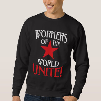 Workers of the World Unite Socialist Red Star Sweatshirt