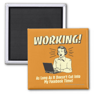 Working: Cut into Facebook Time Magnet