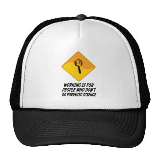 Working Is For People Who Don t Do Forensic Scienc Trucker Hats