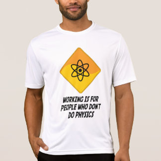 Working Is For People Who Don t Do Physics T-shirts