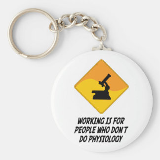 Working Is For People Who Don t Do Physiology Keychains