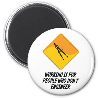 Working Is For People Who Don t Engineer Magnet