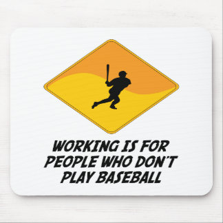 Working Is For People Who Don t Play Baseball Mouse Mat