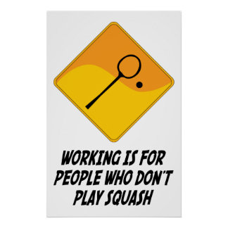 Working Is For People Who Don t Play Squash Poster