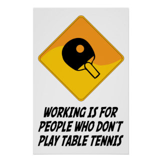 Working Is For People Who Don t Play Table Tennis Print