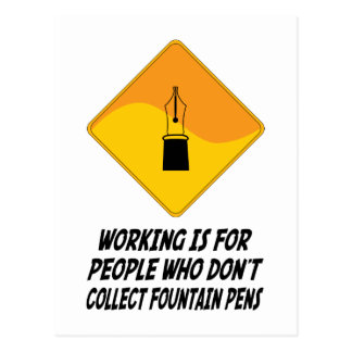 Working Is For People Who Don't Collect Fountain P Postcards