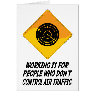 Working Is For People Who Don't Control Air Traffi Card