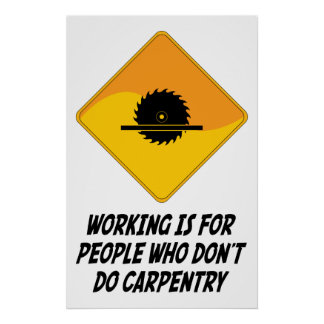Working Is For People Who Don't Do Carpentry Poster