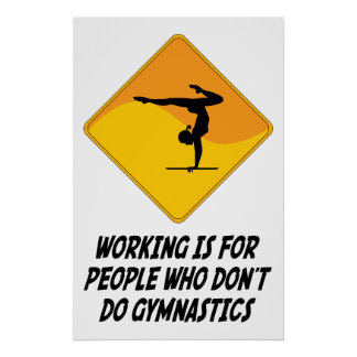 Working Is For People Who Don't Do Gymnastics Posters
