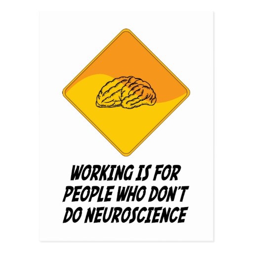 Working Is For People Who Don't Do Neuroscience Post Cards