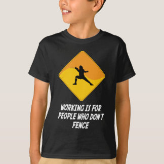 Working Is For People Who Don't Fence T Shirts