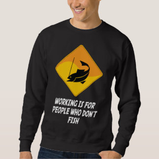 Working Is For People Who Don't Fish Sweatshirt